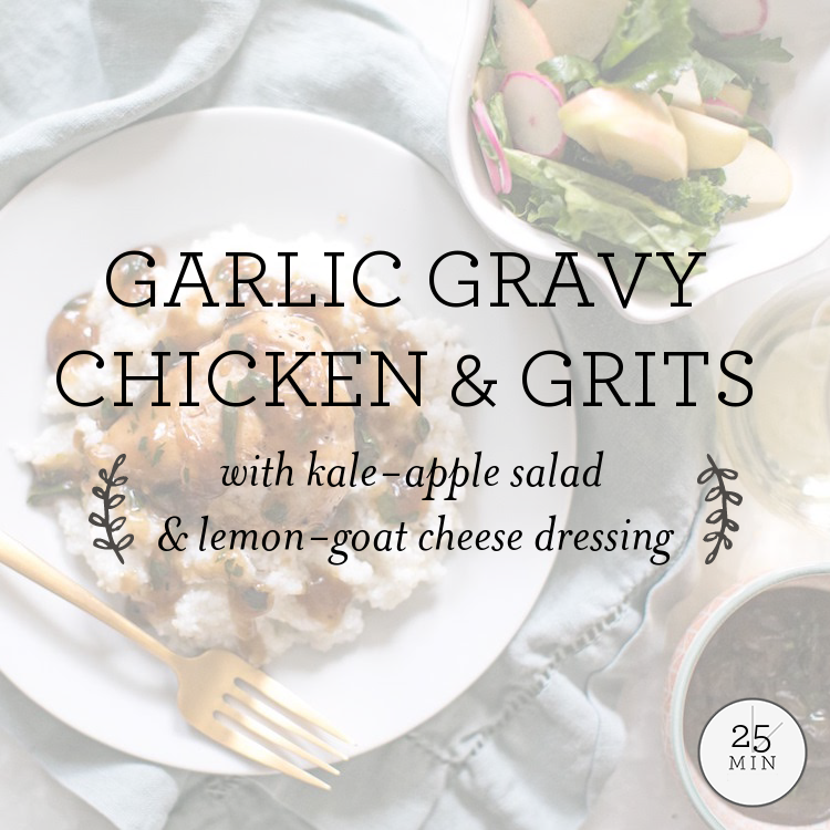 Garlic Gravy Chicken & Grits with kale-apple salad & lemon-goat cheese dressing
