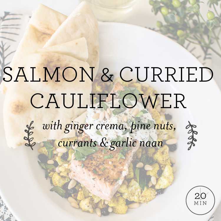 Salmon & Curried Cauliflower with ginger crema, pine nuts & garlic naan