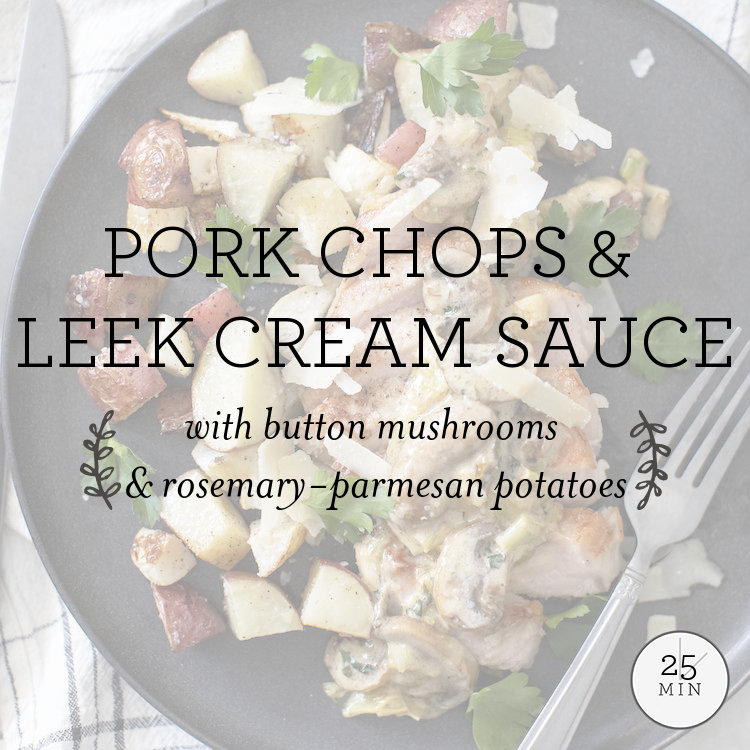 Pork Chops & Leek Cream Sauce with button mushrooms & rosemary-parmesan potatoes