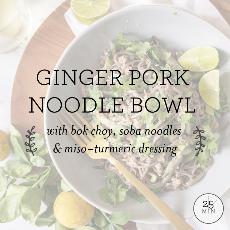 Ginger Pork Noodle Bowl with bok choy, soba noodles & miso-turmeric dressing