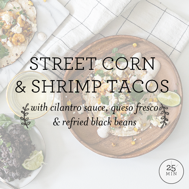 Street Corn & Shrimp Tacos with cilantro sauce, feta & refried black beans