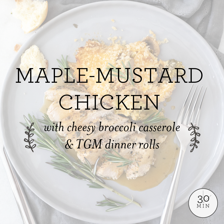 Maple-Mustard Chicken with cheesy broccoli casserole & dinner rolls