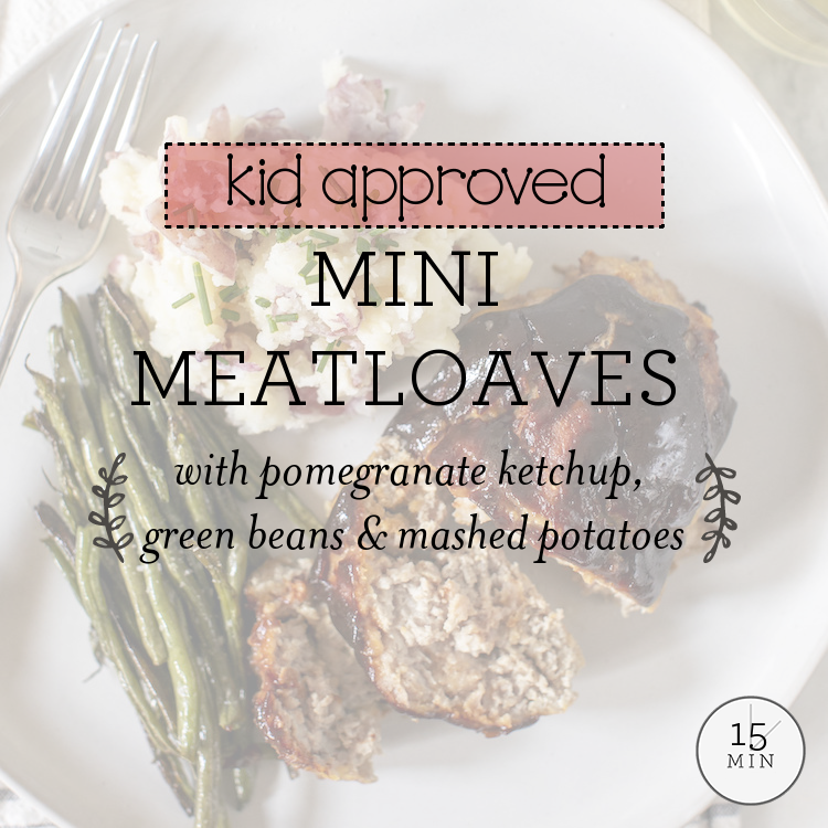 Mini Meatloaves with pomegranate ketchup, green beans & mashed potatoes