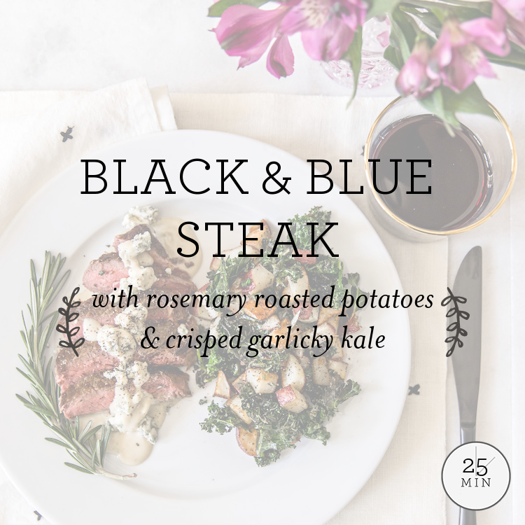 Black & Blue Steak with rosemary-roasted potatoes & crisped garlicky kale