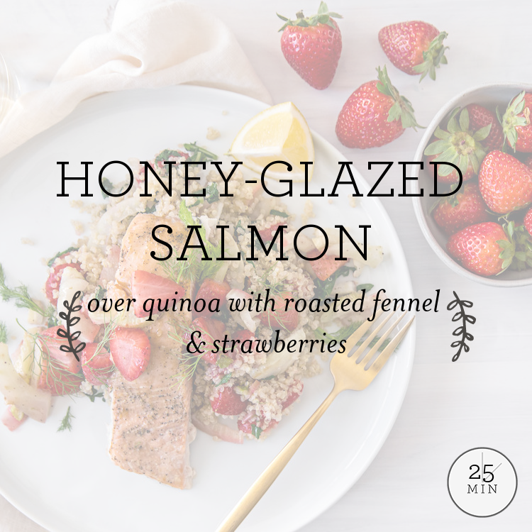 Honey-Glazed Salmon over quinoa with roasted fennel & strawberries
