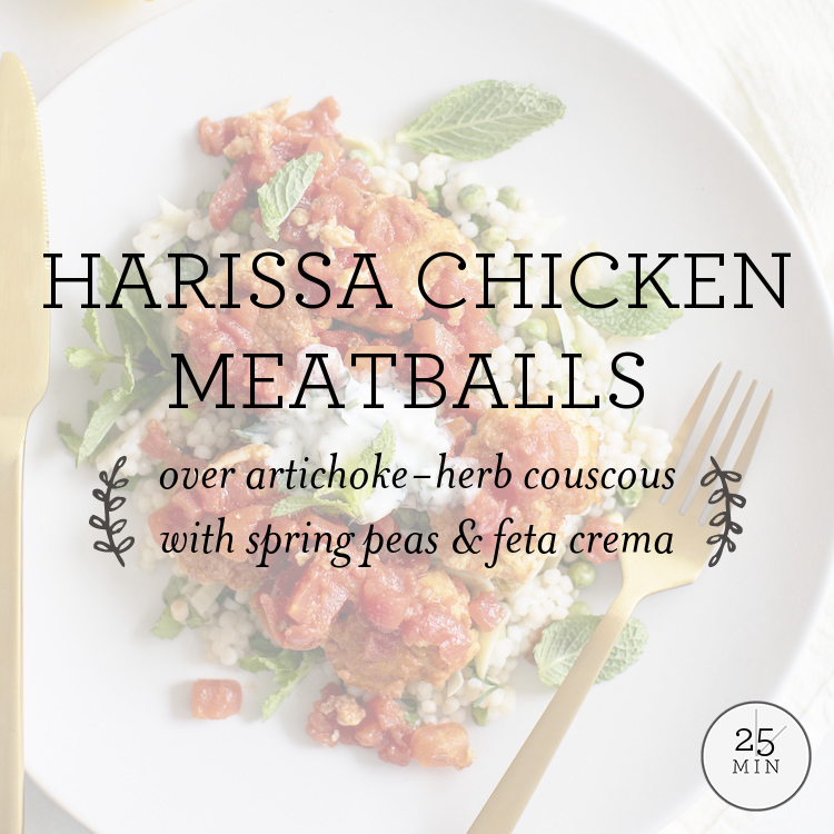 Harissa Chicken Meatballs over artichoke-herb orzo with spring peas & feta crema