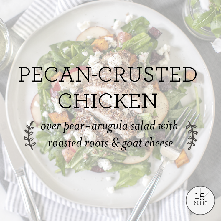 Pecan-Crusted Chicken with pear-arugula salad with roasted roots & goat cheese