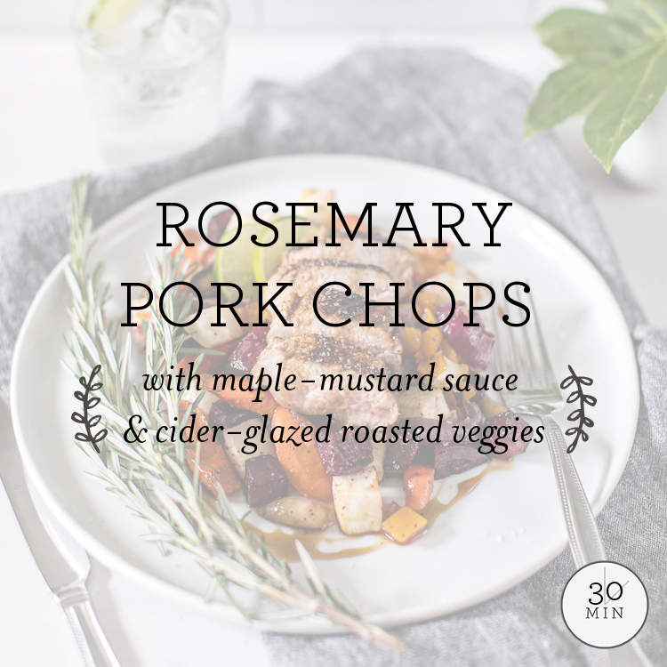 Rosemary Pork Chops with maple-mustard sauce & cider-glazed roasted veggies