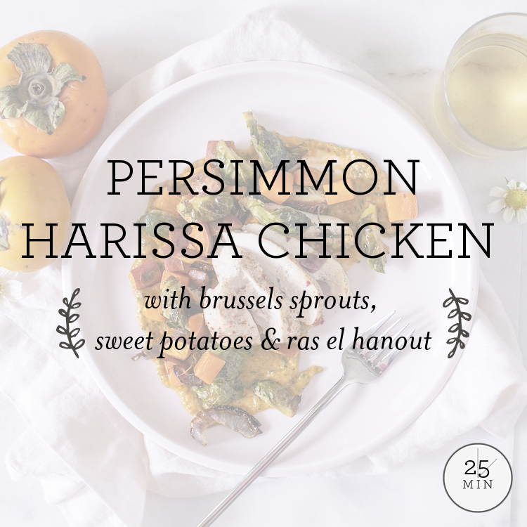 Persimmon Harissa Chicken with brussels sprouts, sweet potatoes & ras el hanout