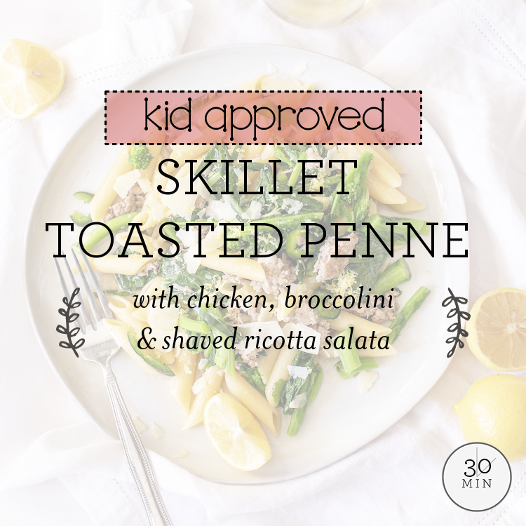 Skillet Toasted Penne with chicken, broccolini & shaved ricotta salata