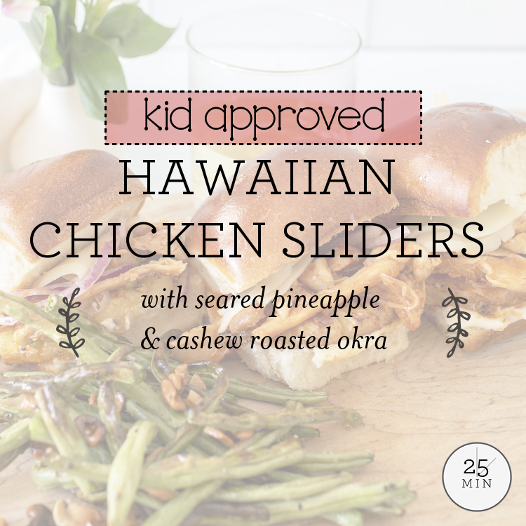 Hawaiian Chicken Sliders with seared pineapple & cashew roasted okra