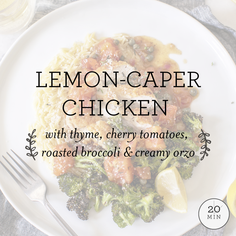Lemon-Caper Chicken with thyme, tomatoes, parmesan broccoli & orzo