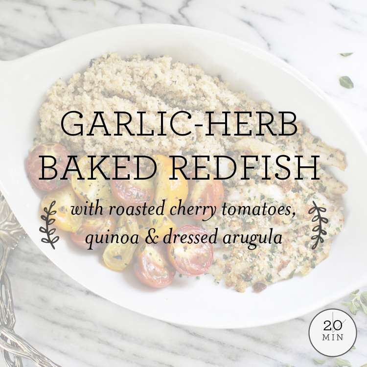 Garlic-Herb Baked Redfish with roasted cherry tomatoes, quinoa & dressed arugula
