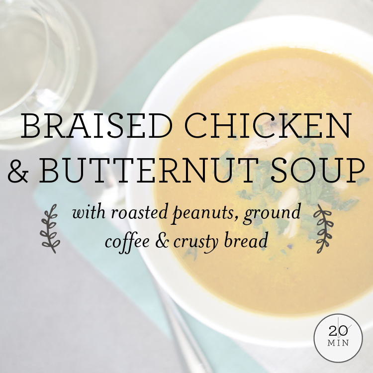 Braised Chicken & Butternut Soup with roasted peanuts, ground coffee & crusty bread