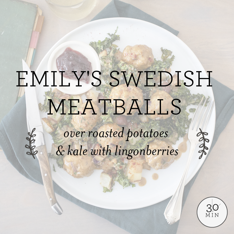Emily's Swedish Meatballs over roasted potatoes & kale with lingonberries