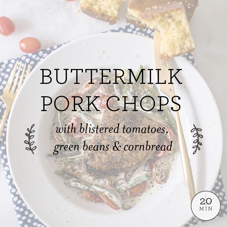 Buttermilk Pork Chops with blistered tomatoes, green beans & cornbread