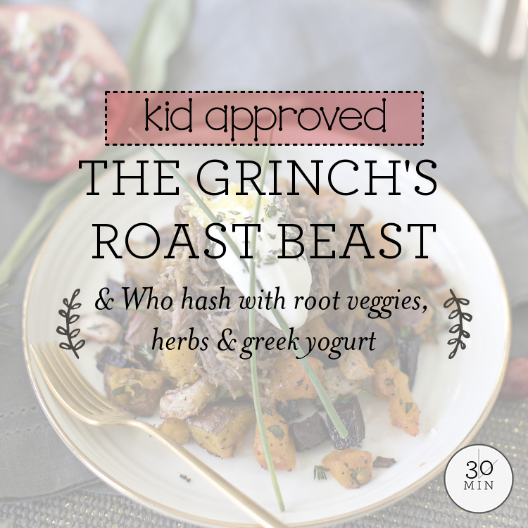 The Grinch's Roast Beast & Who hash with root veggies, herbs & greek yogurt