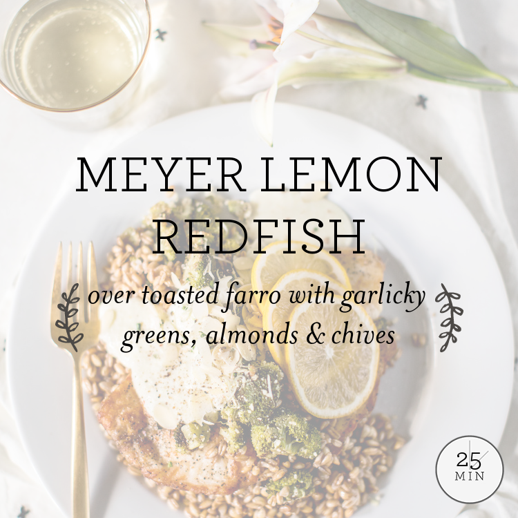 Meyer Lemon Redfish over toasted farro with garlicky greens, almonds & chives