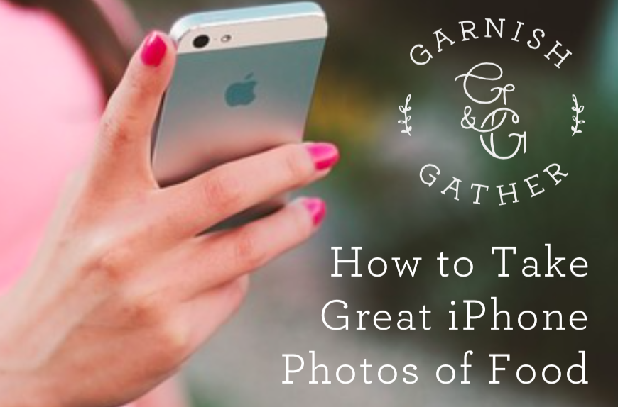 how to take great pictures with iphone how to take great iphone photos of food garnish amp gather 20357